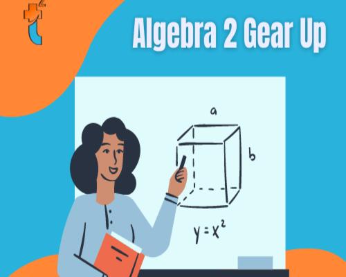 Algebra 2 Gear up