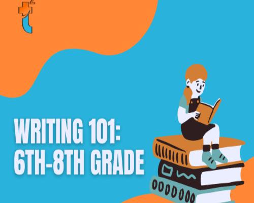 Writing 101: 6th – 8th grade